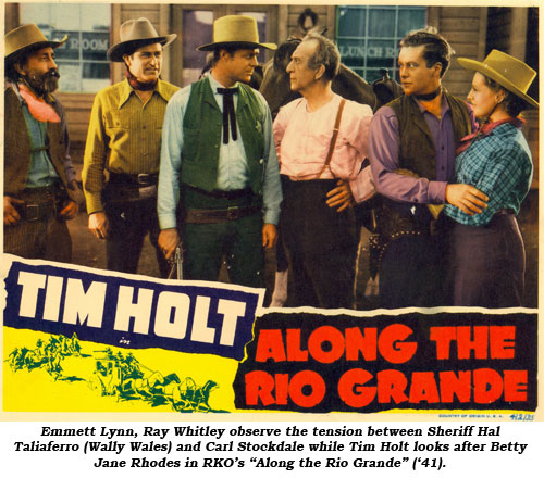 "Emmett Lynn, Ray Whitley observe the tension between Sheriff Hal Taliferro (Wally Wales) and Carl Stockdale while Tim Holt looks after Betty Jane Rhodes in RKO's ""Along the Rio Grande"" ('41)."