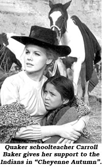 "Quaker schoolteacher Carroll Baker gives her support tot he Indians in ""Cheyenne Autumn""."