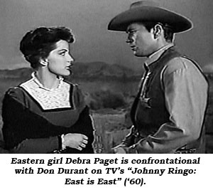 "Eastern girl Debra Paget is confrontational with Don Durant on TV's ""Johnny Ringo: East to East"" ('60)."