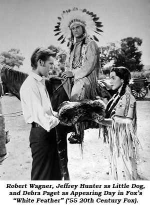 "Robert Wagner, Jeffery Hunter as Little Dog, and Debra Paget as Appearing Day in Fox's ""White Feather"" ('55 20th Century Fox)."