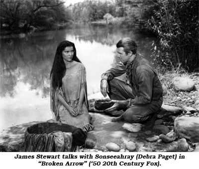 "James Stewart talks with Sonseeahray (Debra Paget) in ""Broken Arrow"" ('50 20th Century Fox)."