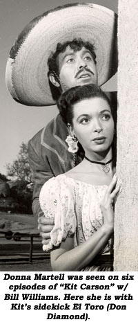 "Donna Martell was seen on six episodes of ""Kit Carson"" with Bill Williams. Here she is with Kit's sidekick El Toro (Don Diamond)."