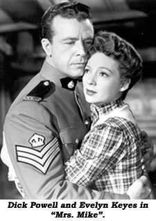 "Dick Powell and Evelyn Keyes in ""Mrs. Mike""."