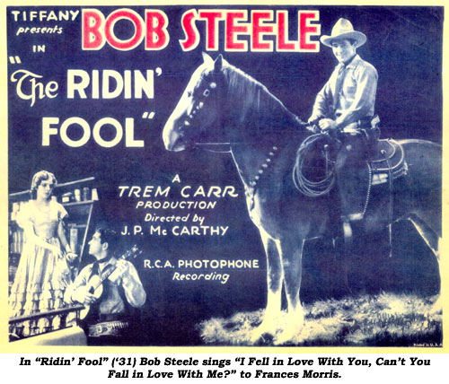 "In ""Ridin' Fool"" ('31) Bob Steele sings ""I Fell in Love with You, Can't You Fall in Love with me?"" to Frances Morris."
