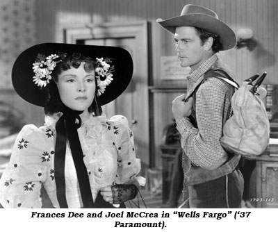 "Frances Dee and Joel McCrea in ""Wells Fargo"" ('37 Paramount)."