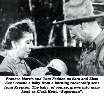 "Frances Morris and Tom Fadden as Sara and Eben Kent rescue a baby from a burning rocketship sent from Krypton. The baby, of course, grows into manhood as Clark Kent, ""Superman""."