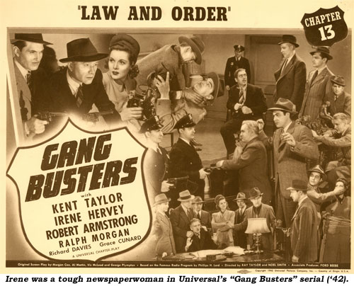 "Irene was a tough newspaperwoman in Universal's ""Gang Busters"" serial ('42)."