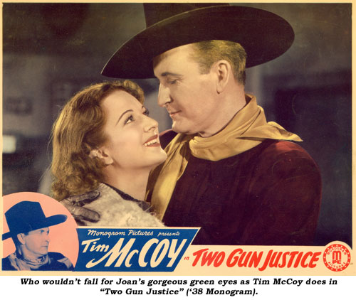 "Who wouldn't fall for Joan's gorgeous green eyes as Tim McCoy does in ""Two Gun Justice"" ('38 Monogram)."