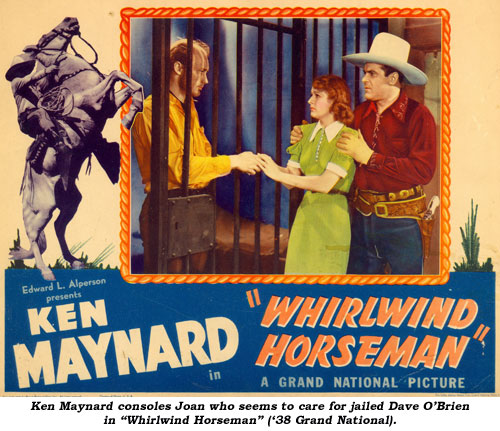 "Ken Maynard consoles Joan who seems to care for jailed Dave O'Brien in ""Whirlwind Horseman"" ('38 Grand National)."