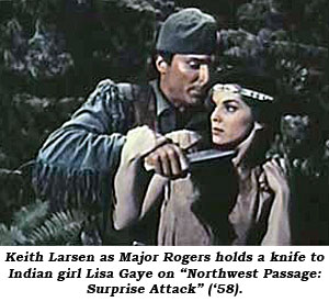 "Keith Larsen as Major Rogers holds a knife to Indian girl Lisa Gaye on ""Northwest Passage: Surprise Attack"" ('58)."