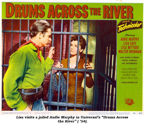 "Lisa visits a jailed Audie Murphy in Universal's ""Drums Across the River"" ('54)."