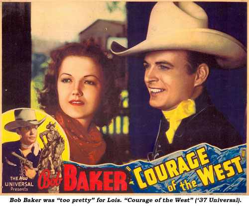 "Bob Baker was ""too pretty"" for Lois. ""Courage of the West"" ('37 Universal)."