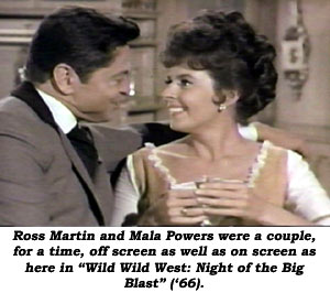 "Ross Martin and Mala Powers were a couple, for a time, off screen as well as on screen as here in ""Wild Wild West: Night of the Big Blast"" ('66)."