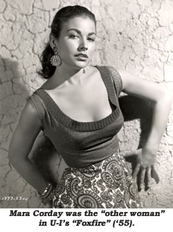 "Mara Corday was the ""other woman"" in U-I's ""Foxfire"" ('55)."