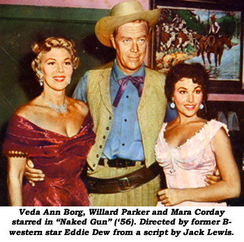 "Veda Ann Borg, Willard Parker and Mara Corday starred in ""Naked Gun"" ('56). Directed by former B-western star Eddie Dew from a script by Jack Lewis."