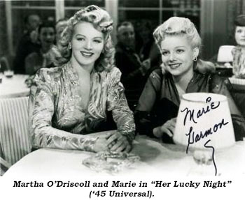 "Martha O'Driscoll and Marie in ""Her Lucky Night"" ('45 Universal)."