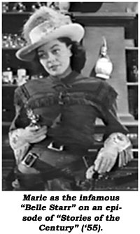 "Marie as the infamous ""Belle Starr"" on an episode of ""Stories of the Century"" ('55)."