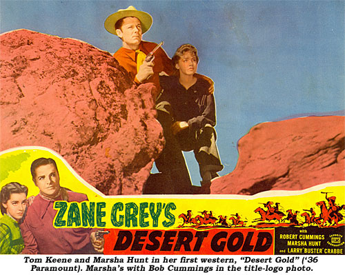 "Tom Keene and Marsha Hunt in her first western, ""Desert Gold"" ('36 Paramount). Marsha's with Bob Cummings in the title-logo photo."