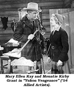 "Mary Ellen and Mountie Kirby Grant in ""Yukon Vengeance"" ('54 Allied Artists)."