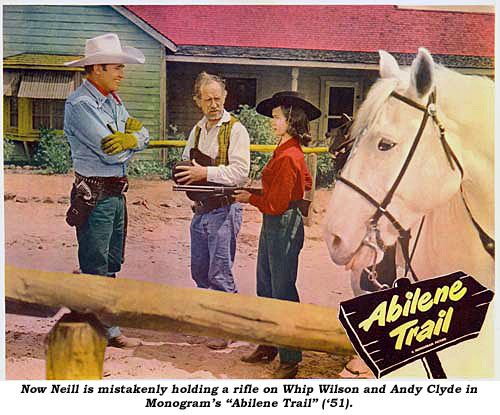 "Now Neill is mistakenly holding a rifle on Whip Wilson and Andy Clyde in Monogram's ""Abilene Trail"" ('51)."