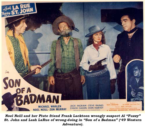 "Noel Neill and her Piute friend Frank Lackteen wrongly suspect Al ""Fuzzy"" St. John and Lash Larue of wrong-doing in ""Son of a Badman"" ('49 Western Adventure)."