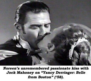 "Noreen's unremembered passionate kiss with Jock Mahoney on ""Yancy Derringer: Belle from Boston"" ('58)."