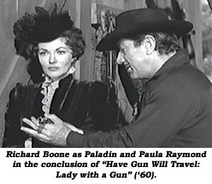 "Richard Boone as Paladin and Paula Raymond in the conclusion of ""Have Gun Will Travel: Lady with a Gun"" ('60)."