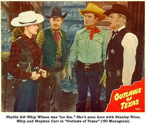 "Phyllis felt Whip Wilson was ""no fun."" She's seen here with Stanley Price, Whip and Stephen Carr in ""Outlaws of Texas"" ('50 Monogram)."