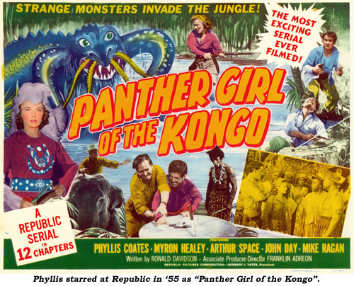 "Phyllis starred at Republic in '55 as ""Panther Girl of the Kongo""."