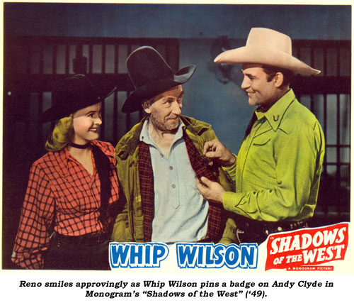 "Reno smiles approvingly as Whip Wilson pins a badge on Andy Clyde in Monogram's ""Shadows of the West"" ('49)."