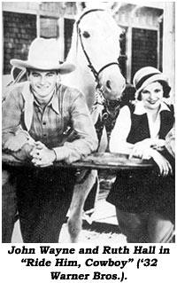 "John Wayne and Ruth Hall in ""Ride Him, Cowboy"" ('32 Warner Bros.)."