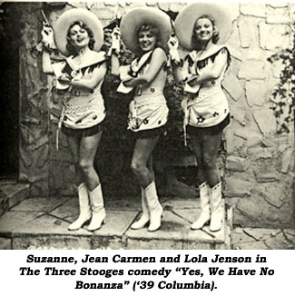 "Suzanne, Jean Carmen and Lola Jenson in The Three Stooges comedy ""Yes, We Have No Bonanza"" ('39 Columbia)."