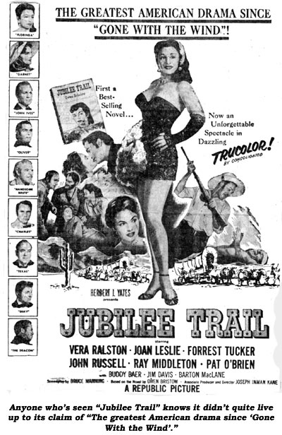 "Anyone who's seen ""Jubilee Trail"" knows it didn't quite live up to its claim of ""The greatest American drama since 'Gone With the Wind'."""