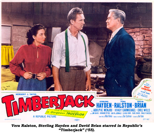 "Vera Ralston, Sterling Hayden and David Brian starred in Republic's ""Timberjack"" ('55)."