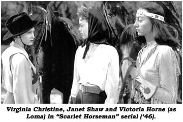 "Virginia Christine, Janet Shaw and Victoria Horne (as Loma) in ""Scarlet Horseman"" serial 9'46)."