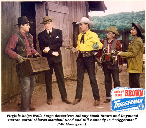 "Virginia helps Wells Fargo detectives Johnny Mack Brown and Raymond Hatton corral thieves Marshall Reed and Bill Kennedy in ""Triggerman"" ('48 Monogram)."