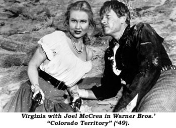 "Virginia with Joel McCrea in Warner Bros.' ""Colorado Territory"" ('49)."