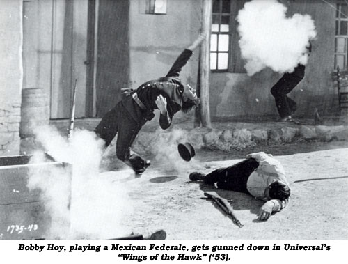 "Bobby Hoy, playing a Mexican Federale, gets gunned down in Universal's ""Wings of the Hawk"" ('53)."