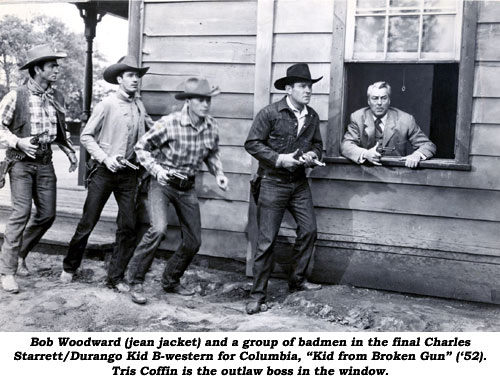 "Bob Woodward (jean jacket) and a group of badmen in the final Charles Starrett/Durango Kid B-western for Columbia, ""Kid from Broken Gun"" ('52). Tris Coffin is the outlaw boss int he window."