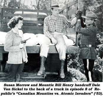 "Susan Morrow and Mountie Bill Henry handcuff Dale Van Sickel to the back of a truck in episode 8 of Republic's ""Canadian Mounties vs. Atomic Invaders"" ('53)."