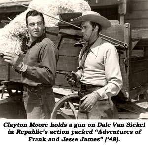 "Clayton Moore holds a gun on Dale Van Sickel in Republic's action packed ""Adventures of Frank and Jesse James"" ('48)."