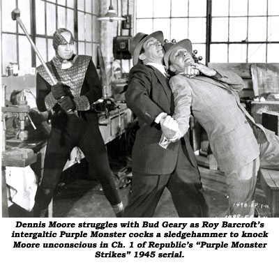 "Dennis Moore struggles with Bud Geary as Roy Barcroft's intergaltic Purple Monster cocks a sledgehammer to knock Moore unconscious in Ch. 1 of Republic's ""Purple Monster Strikes"" 1945 serial."
