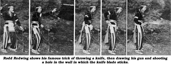 Rodd Redwing shows his famouse tirck of throwing a knife, then drawing his gun and shooting a hole in the wall in which the knife blade sticks.
