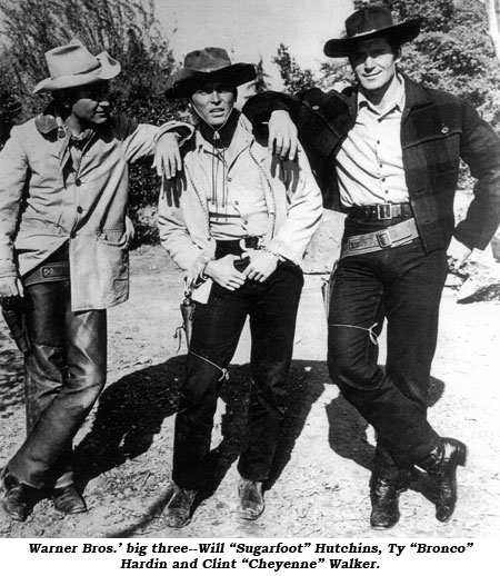 "Warner Bros. big three--Will ""Sugarfoot"" Hutchins, Ty ""Bronco"" Hardin and Clint ""Cheyenne"" Walker."