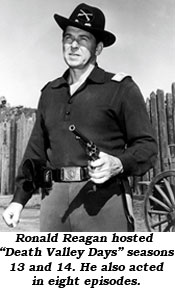 "Ronald Reagan hosted ""Death Valley Days"" season 13 and 14. He also acted in eight episodes."