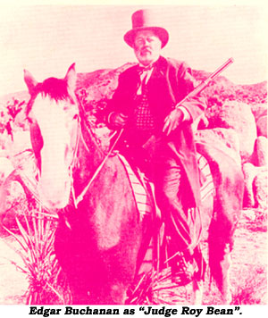 "Edgar Buchanan as ""Judge Roy Bean""."