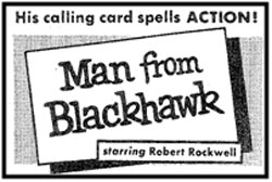 "Newspaper ad for ""Man From Blackhawk"" starring Robert Rockwell."