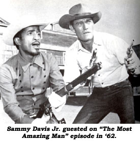 "Sammy Davis Jr. guested on ""The Most Amazing Man"" episode in '62."