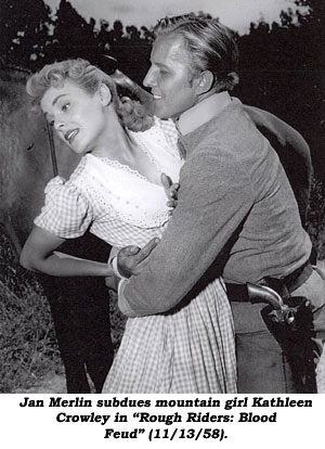 "Jan Merlin subdues mountain girl Kathleen Crowley in ""Rough Riders: Blood Feud"" (11/13/58)."