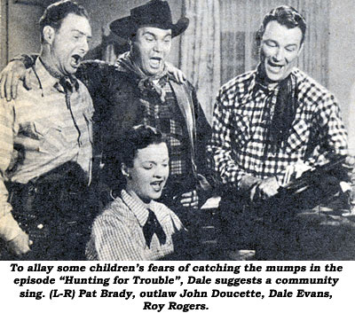 "To allay some children's fears of catching the mumps in the episode ""Hunting for Trouble"", Dale suggests a community sing. (L-R) Pat Brady, outlaw John Doucette and Roy Rogers sing, standing around piano as Dale sings and plays."